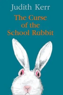 The Curse Of The School Rabbit by Judith Kerr
