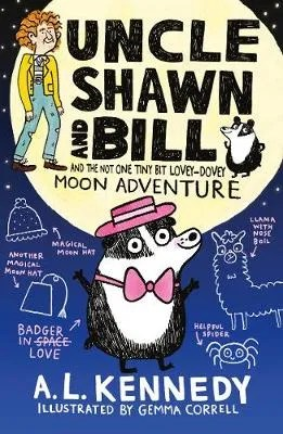 Uncle Shawn And Bill And The Not One Tiny Bit Lovey-Dovey Moon Adventure by AL Kennedy ill. Gemma Correll