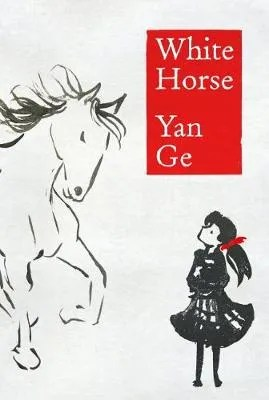 White Horse by Yan Ge ill. James Nunn tr. Nicky Harman