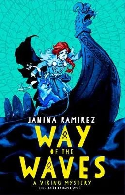 The Way of The Waves, A Viking Mystery by Janina Ramirez ill. David Wyatt