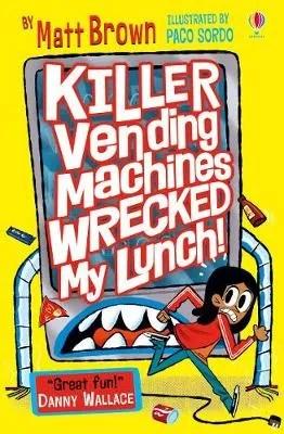 Killer Vending Machines Wrecked My Lunch by Matt Brown ill. Paco Sordo
