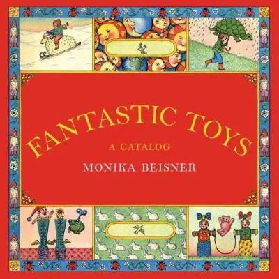 Fantastic Toys, A Catalog by Monika Beisner