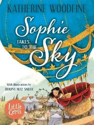 Sophie Takes To The Sky by Katherine Woodfine ill. Briony May Smith