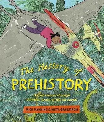The History Of Prehistory by Mick Manning and Brita Granstrom