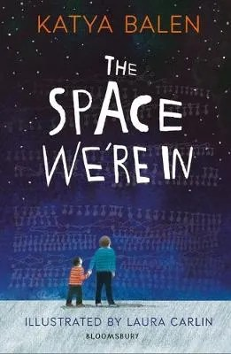The Space We're In by Katya Balen ill. Laura Carlin