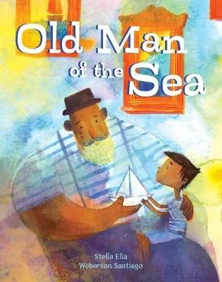 The Old Man Of The Sea by Stella Elia ill. Weberson Santiago