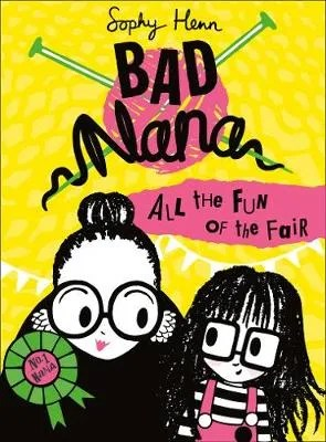 Bad Nana 2: All The Fun Of The Fair by Sophy Henn