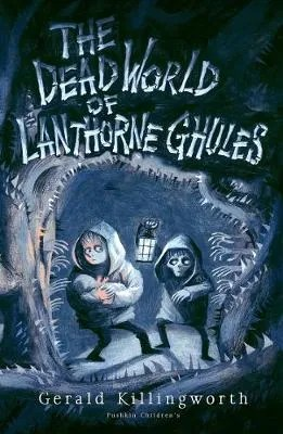 The Dead World Of Lanthorne Ghules by Gerard Killingworth ill. Chris Priestley
