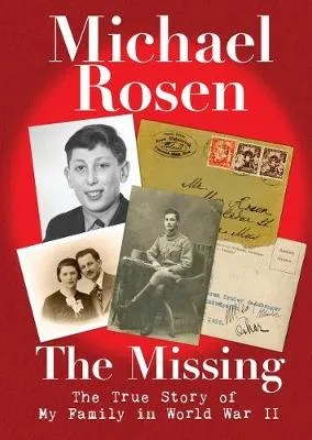 The Missing (The True Story Of My Family In World War II) by Michael Rosen