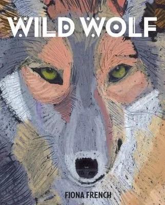 Wild Wolf by Fiona French