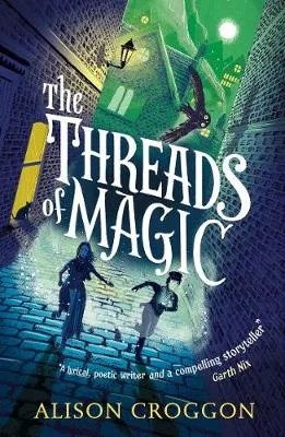 The Threads Of Magic Alison Croggon ill. Matt Saunders