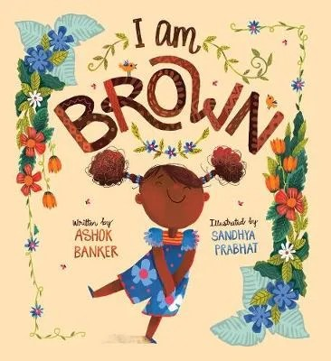 I Am Brown by Ashok Banker ill. Sandhya Prabhat