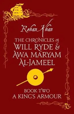 The Chronicles Of Will Ryde & Awa Maryam Al-Jameel, Book Two A King's Armour by Rehan Khan