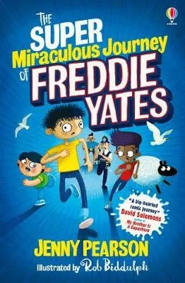 The Super Miraculous Journey of Freddie Yates by Jenny Pearson ill. Rob Biddulph