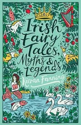 Irish Fairy Tales, Myths And Legends by Kieran Fanning