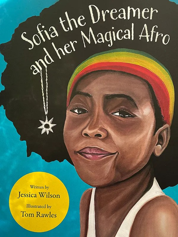 Sofia The Dreamer And Her Magical Afro by Jessica Wilson ill. Tom Rawles