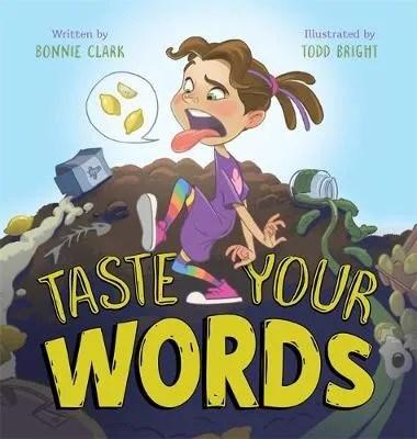 Taste Your Words by Bonnie Clark ill. Todd Bright