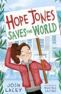 Hope Jones Saves The World by Josh Lacey ill. Beatriz Castro