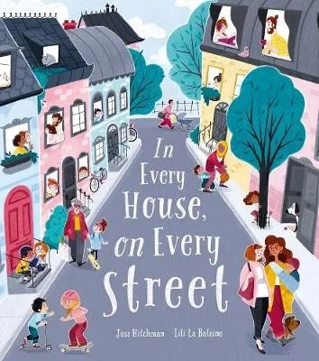In Every House, On Every Street by Jess Hitchman ill. Lili La Baleine