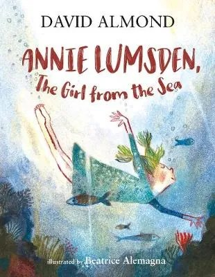 Annie Lumsden, Girl Of The Sea by David Almond ill. Beatrice Alemagna