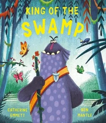 King Of The Swamp by Catherine Emmett ill. Ben Mantle