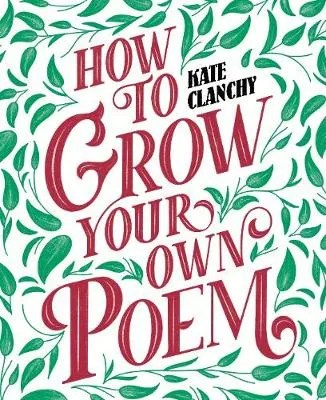 How To Grow Your Own Poem by Kate Clanchy