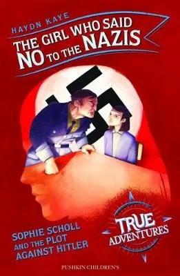 The Girl Who Said No To The Nazis by Haydn Kaye