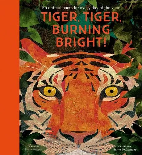Tiger, Tiger, Burning Bright – An Animal Poem For Every Day Of The Year  ed. Fiona Waters ill. Britta Teckentrup