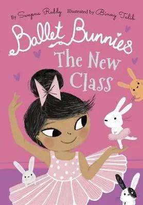 Ballet Bunnies: The New Class by Swapna Reddy ill. Binny Talib