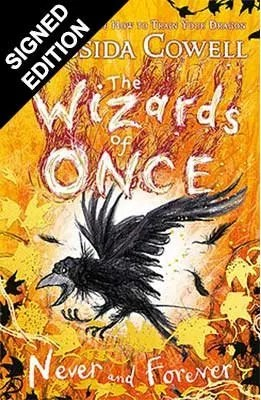 The Wizards of Once: Never and Forever: Book 4 by Cressida Cowell