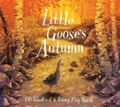 Little Goose's Autumn by Elli Woollard ill. Briony May Smith