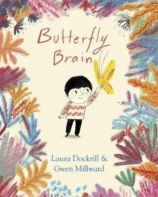 Butterfly Brain by Laura Dockrill ill. Gwen Millward