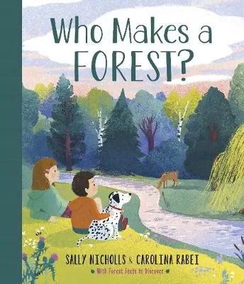 Who Makes a Forest? by Sally Nicholls ill. Carolina Rabei