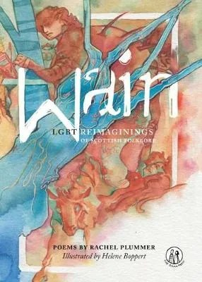 Wain: LGBT reimaginings of Scottish folktales by Rachel Plummer ill. Helene Boppert