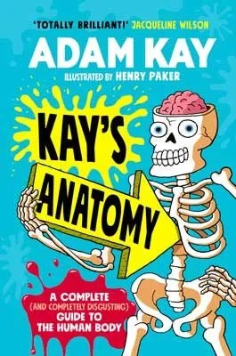 Kay's Anatomy: A Complete (and Completely Disgusting) Guide to the Human Body (Hardback) Adam Kay (author), Henry Paker (illustrator)