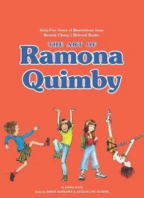 The Art of Ramona Quimby: Sixty-Five Years of Illustrations from Beverly Cleary's Beloved Books by  Anna Katz