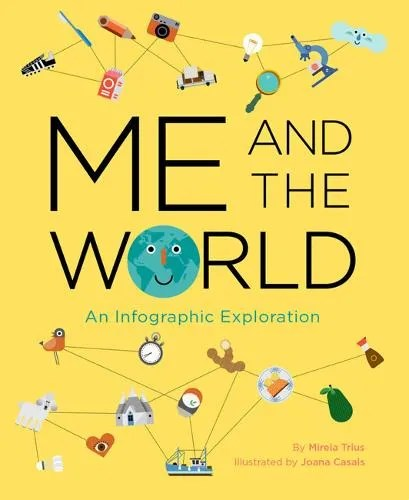 Me and the World: An Infographic Exploration by Mireia Trius ill. Joana Casals