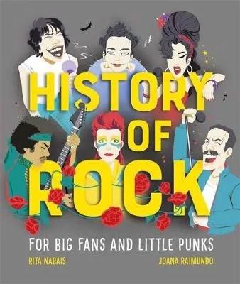 History of Rock: For Big Fans and Little Punks by Rita Nabais ill. Joana Raimundo