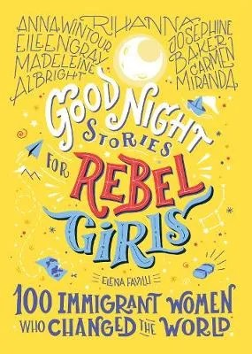 Good Night Stories For Rebel Girls: 100 Immigrant Women Who Changed The World – Good Night Stories for Rebel Girls by Elena Favilli ed. Pam Gruber