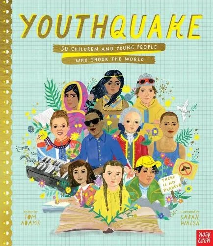 YouthQuake: 50 Children and Young People Who Shook the World by Tom Adams ill. Sarah Walsh