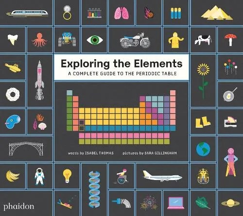 Exploring the Elements: A Complete Guide to the Periodic Table ill. Sara Gillingham written by Isabel Thomas