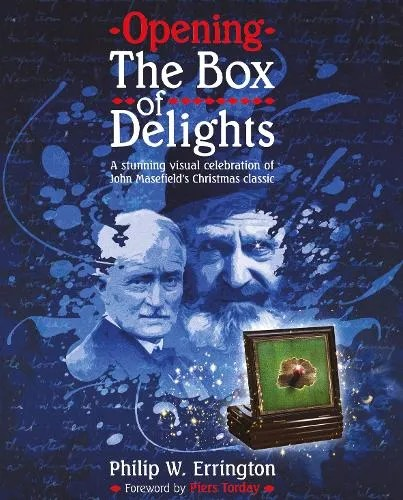 Opening The Box of Delights: A stunning visual celebration of John Masefield's Christmas classic by Dr Philip W. Errington