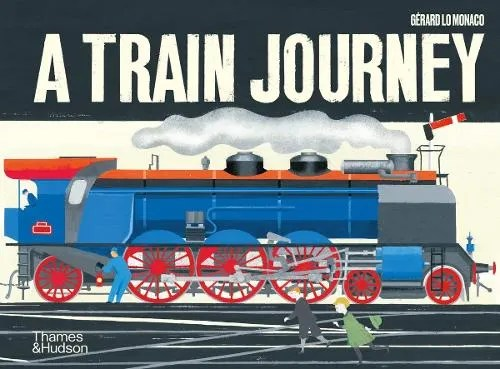 A Train Journey: A pop-up history of rail travel by Gerard Lo Monaco