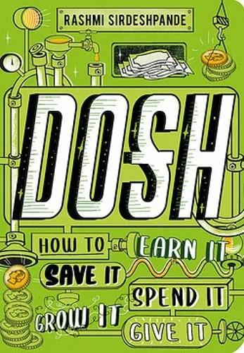 Dosh: How to Earn It, Save It, Spend It, Grow It, Give It by Rashmi Sirdeshpande ill. Adam Hayes