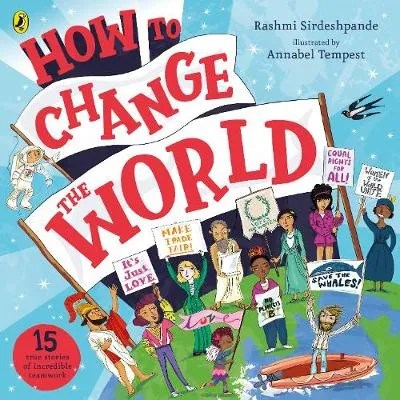 How To Change The World by Rashmi Sirdeshpande ill. Annabel Tempest