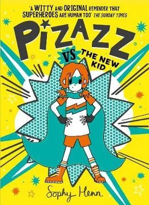 Pizazz vs the New Kid: The super awesome new superhero series! – Pizazz 2 by Sophy Henn