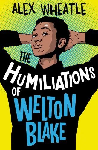 The Humiliations of Welton Blake by Alex Wheatle