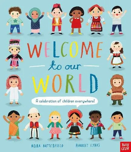 Welcome to Our World: A Celebration of Children Everywhere! by Moira Butterfield ill. Harriet Lynas