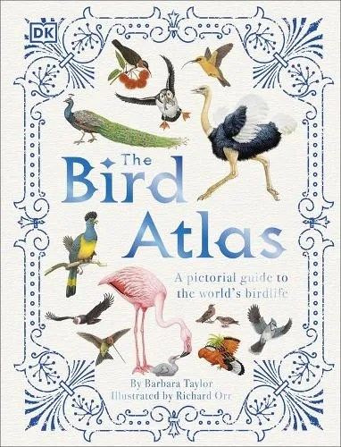 The Bird Atlas: A Pictorial Guide to the World's Birdlife by Barbara Taylor ill. Richard Orr