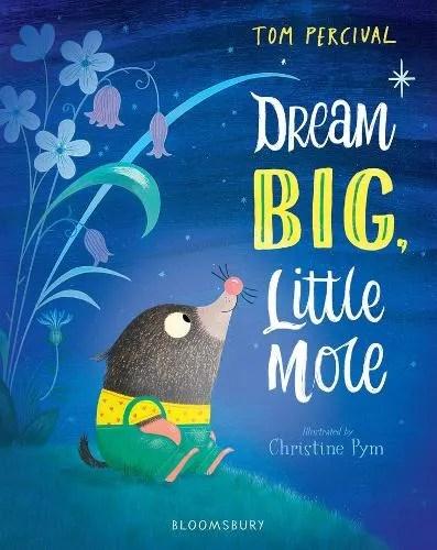 Dream Big, Little Mole by Tom Percival ill. Christine Pym
